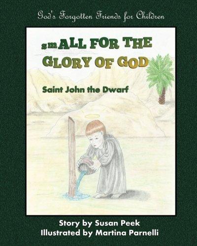 Small for the Glory of God: Saint John the Dwarf: Volume 1 (God's Forgotten Friends: Little-known Saints for Children)