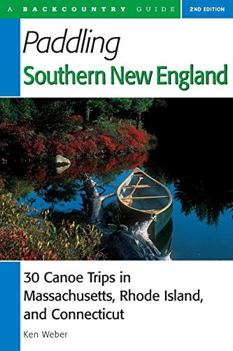 Paddling Southern New England: 30 Canoe Trips in Massachusetts, Rhode Island, and Connecticut, Second Edition (Backcountry Guides)