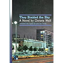 THEY DIVIDED THE SKY: A Novel by Christa Wolf (Literary Translation)