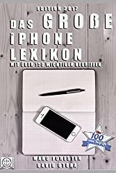 Das große iPhone Lexikon - Edition 2017: Mit über 150 wichtigen Begriffen