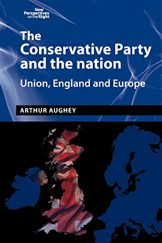 The Conservative Party and the nation: Union, England and Europe (New Perspectives on the Right MUP) (English Edition) por Arthur Aughey