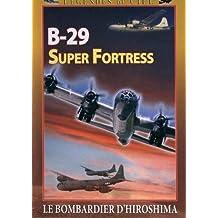 B-29 super fortress : le bombardier d'Hiroshima