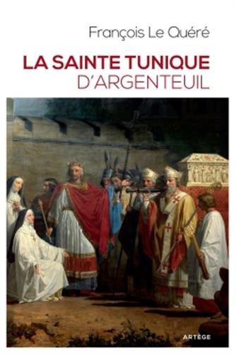 La sainte tunique d'Argenteuil: Histoire et examen de l'authentique tunique sans couture de Jésus-Christ
