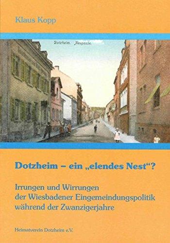 Dotzheim - einelendes Nest?: Irrungen und Wirrungen der Wiesbadener Eingemeindungspolitik während der Zwanzigerjahre (Schriften des Heimat- und Verschönerungsvereins Dotzheim)