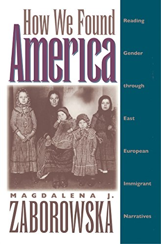 How We Found America: Reading Gender through East European Immigrant Narratives