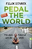 Pedal the World: Mit dem Fahrrad um die Welt - Felix Starck