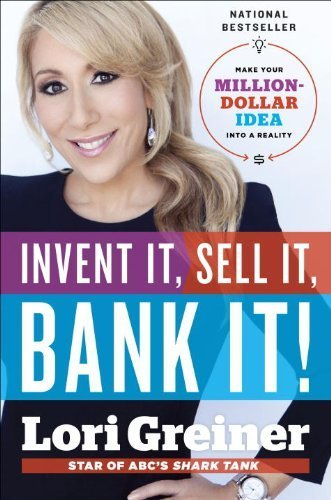 invent-it-sell-it-bank-it-make-your-million-dollar-idea-into-a-reality-by-greiner-lori-2014-hardcove