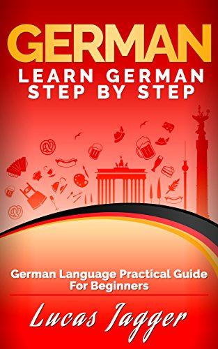 Learn German Step by Step: German Language Practical Guide for Beginners (English Edition) por Lucas Jagger