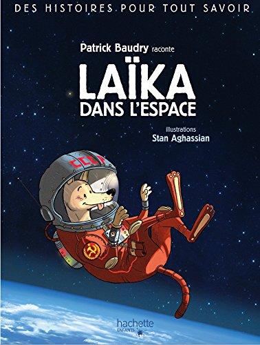 Des histoires pour tout savoir - Laïka dans l'espace par Patrick Baudry