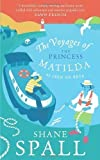 The Voyages of the Princess Matilda by Spall, Shane (2012)