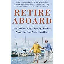 Retire Aboard: Live Comfortably, Cheaply, Safely—Anywhere You Want on a Boat