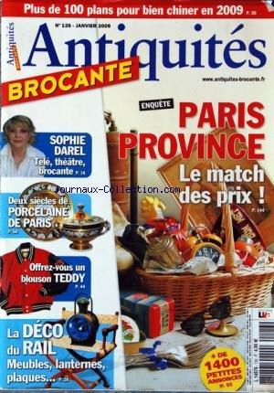 ANTIQUITES BROCANTE [No 126] du 01/01/2009 - PARIS PROVINCE / LE MATCH DES PRIX - SOPHIE DAREL - 2 SIECLES DE PORCELAINE DE PARIS - OFFREZ-VOUS UN BLOUSON TEDDY - LA DECO DU RAIL / MEUBLES - LANTERNES - PLAQUES par Collectif