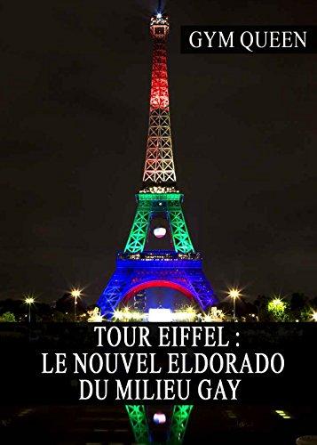 Tour Eiffel : Le nouvel Eldorado du milieu Gay (Paris, Rencontres, Underground, Tabou, LGBT) par Gym Queen