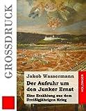 Der Aufruhr um den Junker Ernst (Großdruck): Eine Erzählung aus dem Dreißigjährigen Krieg - Jakob Wassermann