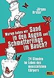 Warum haben wir Sand in den Augen und Schmetterlinge im Bauch?: 24 Stunden im Leben des menschlichen Körpers - Jürgen Brater