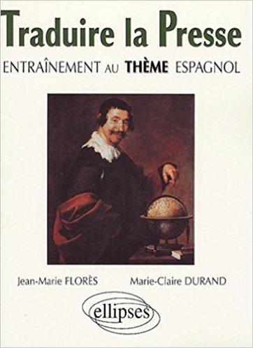 Traduire la presse : Entraînement au thème espagnol de Jean-Marie Flores,Marie-Claire Durand ( 3 août 2004 )