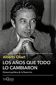 Los años que todo lo cambiaron par Alberto Oliart