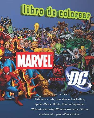DC vs Marvel Superhéroes Libro de Colorear: Batman vs Hulk, Iron Man vs Lex Luthor, Spider-Man vs Robin, Thor vs Superman, Wolverine vs Joker, Wonder Woman vs Storm, muchos más para niñas y niños ...
