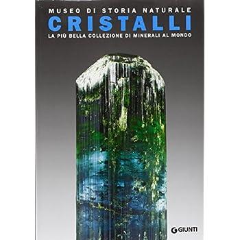 Museo Di Storia Naturale. Cristalli. Ediz. Illustrata