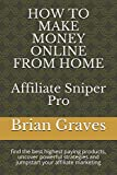 HOW TO MAKE MONEY ONLINE FROM HOME: Affiliate Sniper Pro: find the best highest paying products, uncover powerful strategies and jumpstart your affiliate marketing