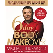 6-Day Body Makeover: Drop One Whole Dress or Pant Size in Just 6 Days--and Keep It Off