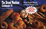 The Bread Machine Cookbook VI: Hand Shaped Breads from the Dough Cycle (Nitty Gritty Cookbooks)