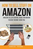 How to Sell Stuff On Amazon: Amazon Seller Central Guide For Making Passive Income