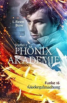 Phönixakademie - Funke 16: Wiedergutmachung von [Bow, I. Reen]