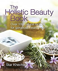 The Holistic Beauty Book: Over 100 Natural Recipes for Gorgeous, Healthy Skin by Star Khechara (2008-11-01)