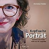 Kopfsache Porträt: Zeichnen und malen – nicht nur für Ungeübte