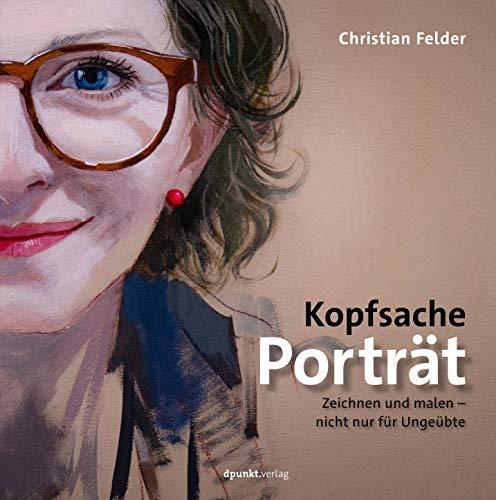 Kopfsache Porträt: Zeichnen und malen - nicht nur für Ungeübte