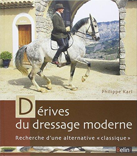 Dérives du dressage moderne : Recherche d'une alternative classique par Philippe Karl