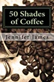 Libros Descargar en linea 50 Shades of Coffee Get 50 Fast Easy Delicious Coffee Recipes by Jennifer James 2013 01 10 (PDF y EPUB) Espanol Gratis