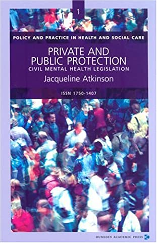 Private and Public Protection: Civil Mental Health Legislation (Policy and Practice in Health and Social Care)
