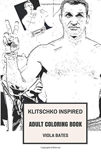 Klitsckho Inspired Adult Coloring Book: UFC and Boxing, Brother Klitsckho and Heavy Weight Lifting Inspired Adult Coloring Book (Klitsckho Coloring Book)