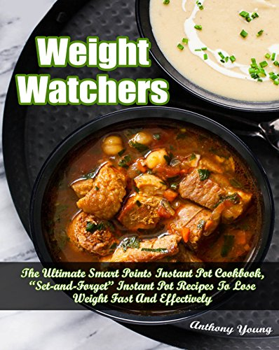 """Weight Watchers Instant Pot Cookbook: The Ultimate Smart Points Instant Pot Cookbook, """"Set & Forget"""" Instant Pot Recipes To Lose Weight Fast & Effectively (English Edition)"""