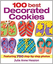 100 Best Decorated Cookies: Featuring 750 Step-by-Step Photos by Julie Hession (2013-09-12)