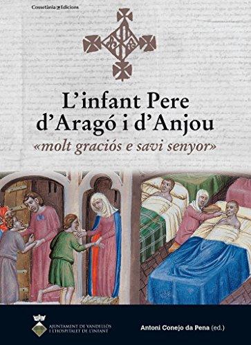 L'infant Pere d'Aragó i d'Anjou: «molt graciós e savi senyor» (Les nostres arrels) por Antoni Conejo da Pena