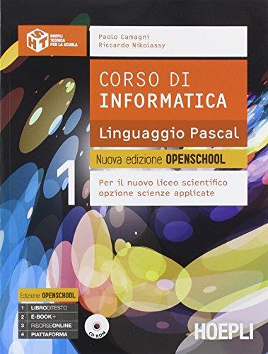Corso di informatica linguaggio Pascal. Nuova edizione openschool. Per il Liceo scientifico. Con e-book. Con espansione online: 1