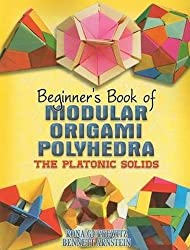 Beginner's Book of Modular Origami Polyhedra: The Platonic Solids (Dover Origami Papercraft) by Rona Gurkewitz (2008-09-25)