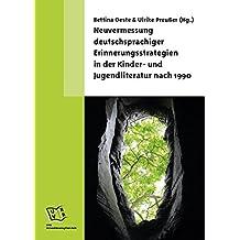 Neuvermessung deutschsprachiger Erinnerungsstrategien in der Kinder- und Jugendliteratur nach 1990