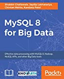 Uncover the power of MySQL 8 for Big Data About This Book * Combine the powers of MySQL and Hadoop to build a solid Big Data solution for your organization * Integrate MySQL with different NoSQL APIs and Big Data tools such as Apache Sqoop * A compre...