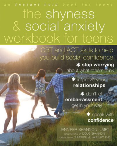 The Shyness and Social Anxiety Workbook for Teens: CBT and ACT skills to Help You Build Social Confidence (An Instant Help Book for Teens)