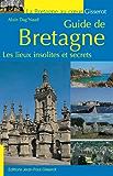 GUIDE DE BRETAGNE: LES LIEUX INSOLITES ET SECRETS
