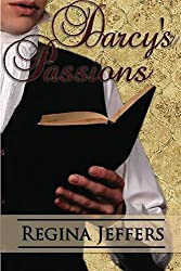Darcy's Passions: Pride and Prejudice Retold Through His Eyes (English Edition)