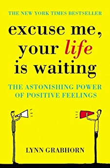 Excuse Me, Your Life is Waiting: The Power of Positive Feelings (English Edition) di [Grabhorn, Lynn]