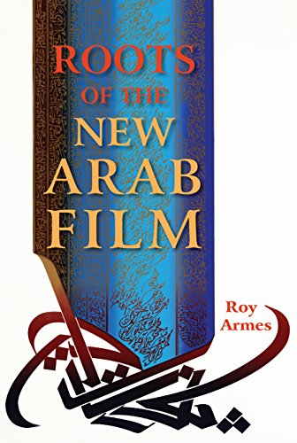 Roots of the New Arab Film (English Edition) por Roy Armes