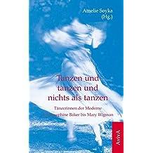 Tanzen und tanzen und nichts als tanzen: Tänzerinnen der Moderne von Josephine Baker bis Mary Wigman