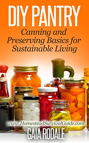 DIY Pantry: Canning and Preserving Basics for Sustainable Living (Sustainable Living & Homestead Survival Series) (English Edition)