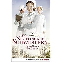 Die Nightingale-Schwestern: Freundinnen fürs Leben. Roman (Nightingales-Reihe 1)